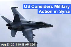 US Considers Military Action in Syria