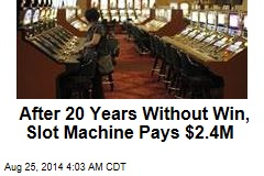 After 20 Years Without Win, Slot Machine Pays $2.4M