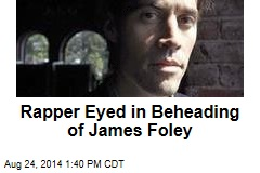 Rapper Eyed in Beheading of James Foley