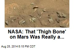 NASA: That 'Thigh Bone' on Mars Was Really a...