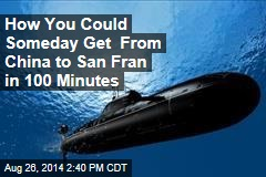 How You Could Someday Get From China to San Fran in 100 Minutes