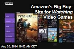Amazon's Big Buy: Site for Watching Video Games