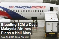 Bleeding $2M a Day, Malaysia Airlines Plans a Hail Mary