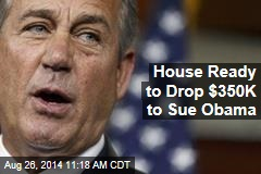 House Ready to Drop $350K to Sue Obama