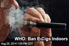 WHO: Ban E-Cigs Indoors