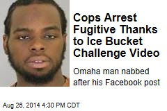 Cops Arrest Fugitive Thanks to Ice Bucket Challenge Video