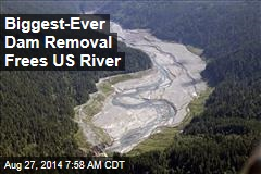Biggest-Ever Dam Removal Frees US River
