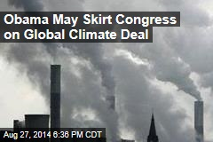 Obama May Skirt Congress on Global Climate Deal