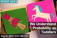 We Understand Probability as Toddlers