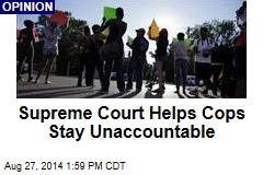Supreme Court Helps Cops Stay Unaccountable
