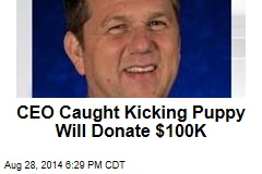 CEO Caught Kicking Puppy Will Donate $100K