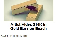 Artist Hides $16K in Gold Bars on Beach