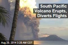South Pacific Volcano Erupts, Diverts Flights