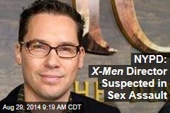 NYPD: X-Men Director Suspected in Sex Assault