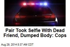 Pair Took Selfie With Dead Friend, Dumped Body: Cops