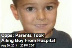 Cops: Parents Took Ailing Boy From Hospital