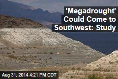 'Megadrought' Could Come to Southwest: Study