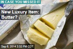 New Luxury Item: Butter?