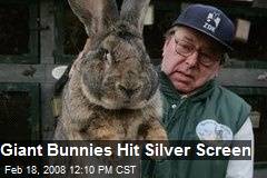 Giant Bunnies Hit Silver Screen