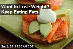 Want to Lose Weight? Keep Eating Fats