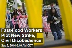 Fast Food Workers Plot New Strike, Civil Disobedience