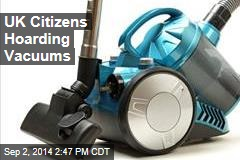 UK Citizens Hoarding Vacuums