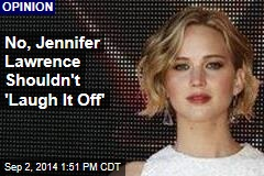 No, Jennifer Lawrence Shouldn't 'Laugh It Off'