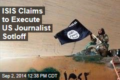 ISIS Claims to Execute US Journalist Sotloff