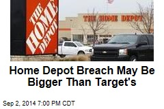 Home Depot Breach May Be Bigger Than Target's