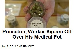 Princeton, Worker Square Off Over His Medical Pot