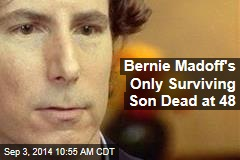 Bernie Madoff's Only Surviving Son Dead at 48