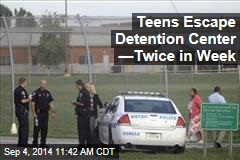 Teens Escape Detention Center —Twice in Week