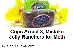 Cops Arrest 3, Mistake Jolly Ranchers for Meth