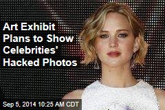 Art Exhibit Plans to Show Celebrities' Hacked Photos