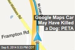 Google Maps Car May Have Killed a Dog: PETA