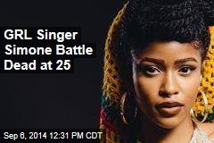 GRL Singer Simone Battle Dead at 25