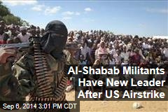 Al-Shabab Militants Have New Leader After US Airstrike