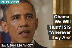 Obama: We Will 'Hunt' ISIS 'Wherever They Are'