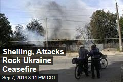 Shelling, Attacks Break Ukraine Ceasefire
