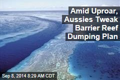 Amid Uproar, Aussies Tweak Barrier Reef Dumping Plan