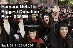 Harvard Gets Its Biggest Donation Ever: $350M
