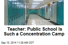 Teacher: Public School Is Such a Concentration Camp