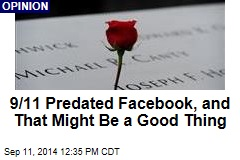 9/11 Predated Facebook, and That Might Be a Good Thing