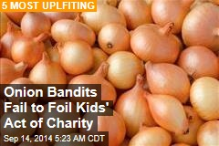 Onion Bandits Fail to Foil Kids' Act of Charity