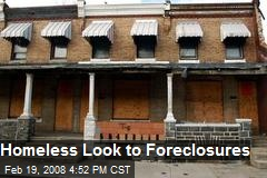 Homeless Look to Foreclosures