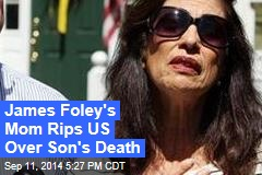 James Foley's Mom Rips US Over Son's Death