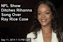 NFL Show Ditches Rihanna Song Over Ray Rice Case