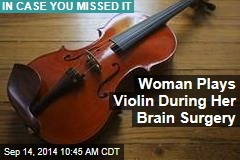 Woman Plays Violin During Her Brain Surgery