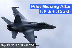 Pilot Missing After US Jets Crash