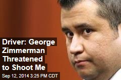 Driver: George Zimmerman Threatened to Shoot Me